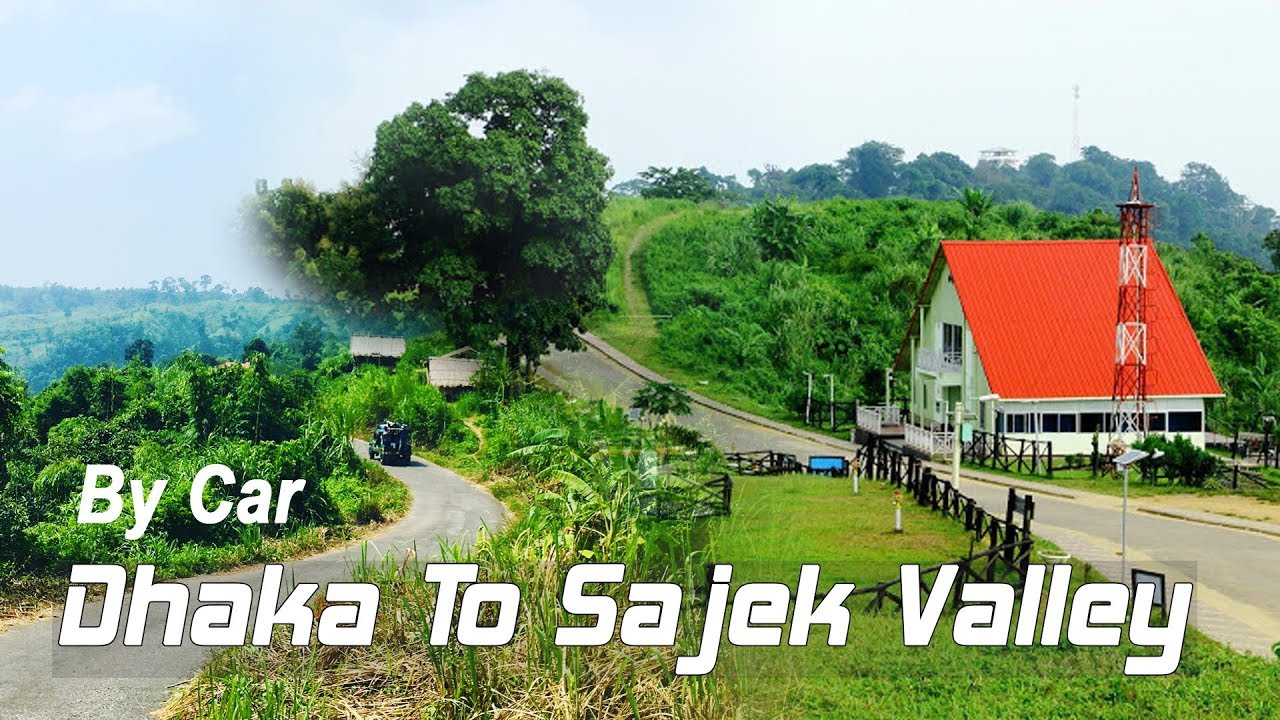 dhaka to sajek valley tour by car